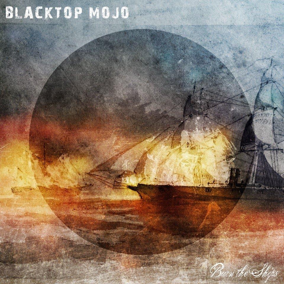 Blacktop Mojo - burn the ships
