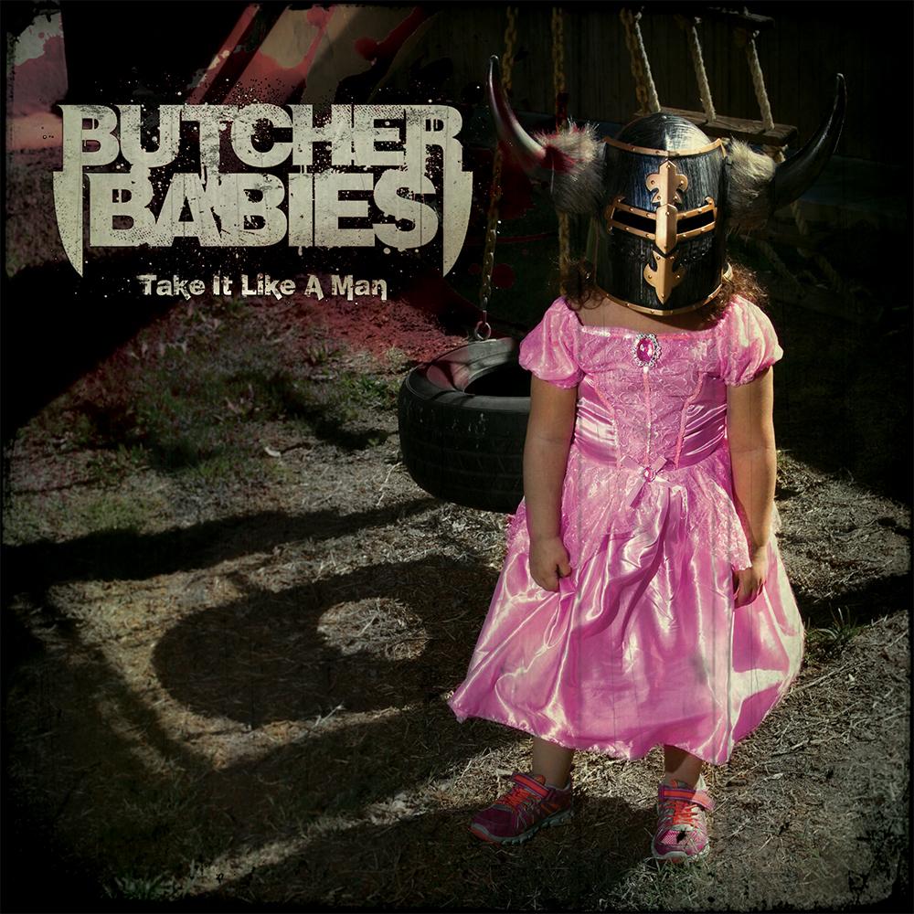 Butcher Babies_Take it like a man