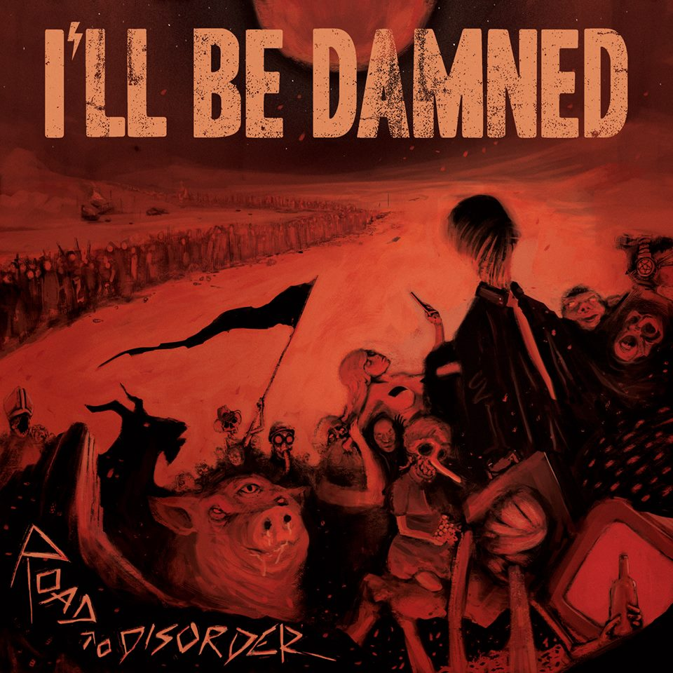 I'll Be Damned-Road To Disorder